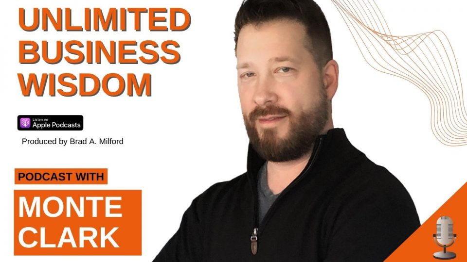 Episode #6 How To Grow And Not Limit Your Business With Monte Clark