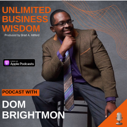 Episode #37 How To Think Bigger To Advance Your Business with Dom Brightmon